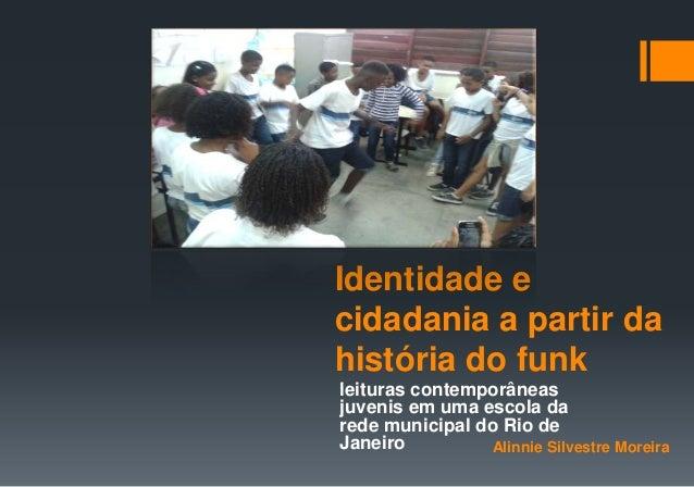 Identidade e cidadania a partir da história do funk leituras contemporâneas juvenis em uma escola da rede municipal do Rio...