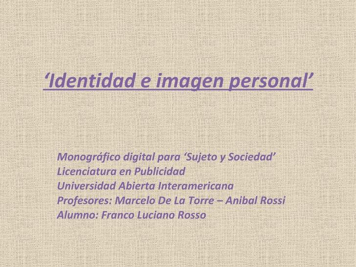 Monográfico digital para 'Sujeto y Sociedad' Licenciatura en Publicidad Universidad Abierta Interamericana Profesores: Mar...