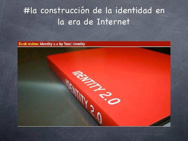 #la construcción de la identidad en        la era de Internet