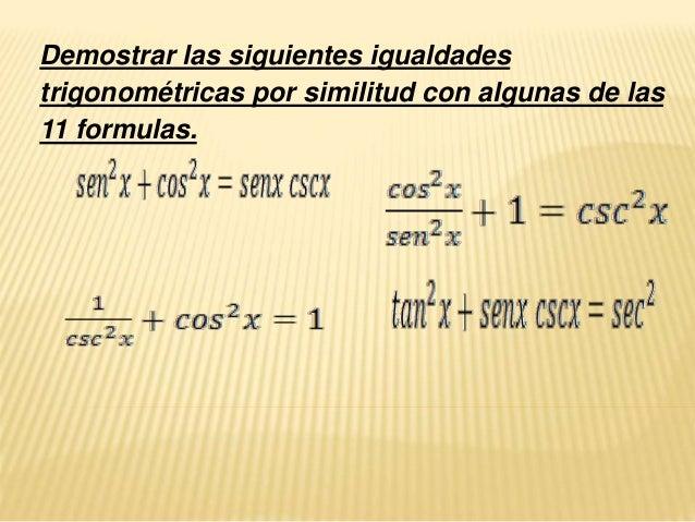 Demostrar las siguientes igualdades trigonométricas por similitud con algunas de las 11 formulas.