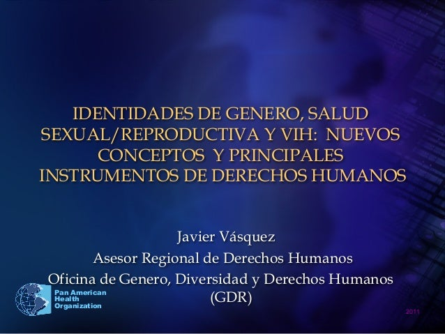 2011  Pan American Health Organization IDENTIDADES DE GENERO, SALUD SEXUAL/REPRODUCTIVA Y VIH: NUEVOS CONCEPTOS Y PRINCIP...