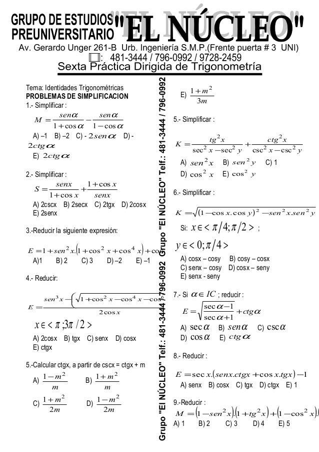 Tema: Identidades Trigonométricas PROBLEMAS DE SIMPLIFICACION 1.- Simplificar : α α α α cos1cos1 − − + = sensen M A) –1 B)...