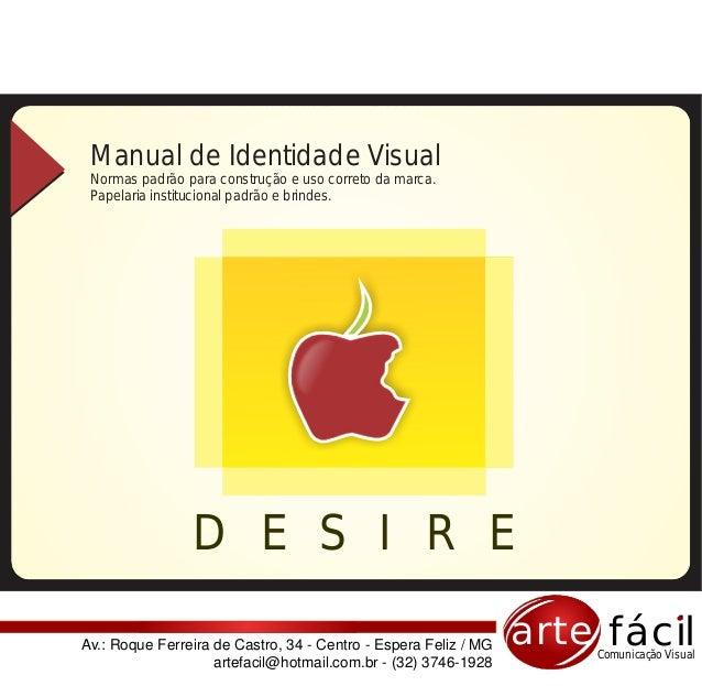 Manual de Identidade Visual Normas padrão para construção e uso correto da marca. Papelaria institucional padrão e brindes...