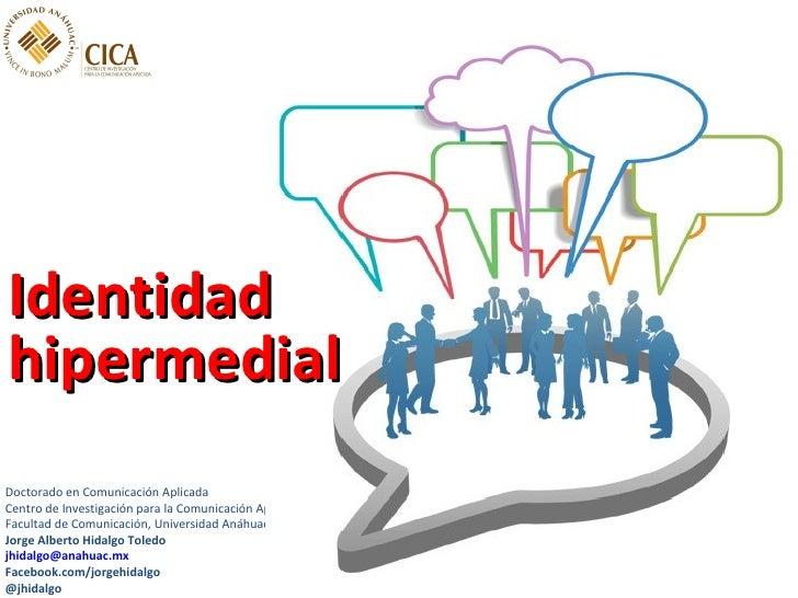IdentidadhipermedialDoctorado en Comunicación AplicadaCentro de Investigación para la Comunicación Aplicada (CICA),Faculta...
