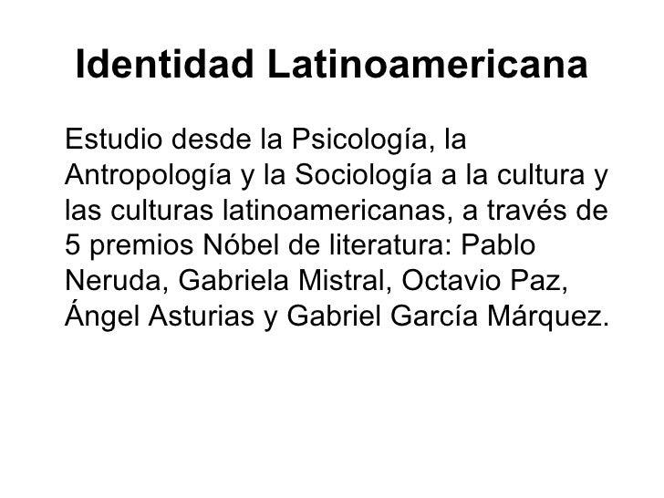 Identidad Latinoamericana <ul><li>Estudio desde la Psicología, la Antropología y la Sociología a la cultura y las culturas...
