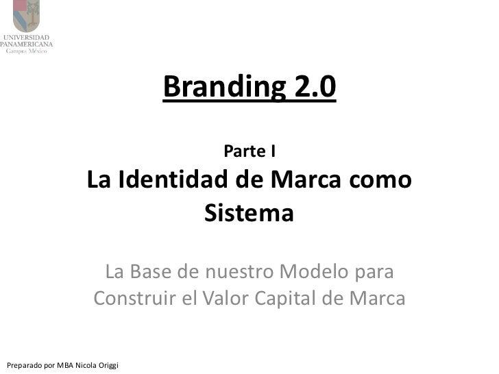 Branding 2.0                                      Parte I                      La Identidad de Marca como                 ...