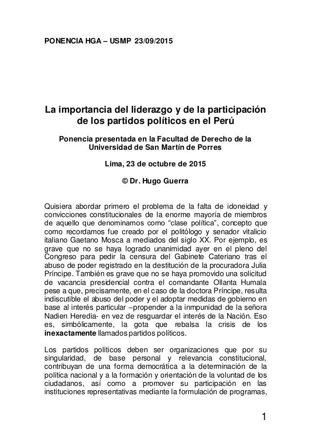 1 PONENCIA HGA – USMP 23/09/2015 La importancia del liderazgo y de la participación de los partidos políticos en el Perú P...