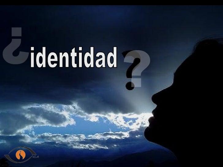 identidad ? ?