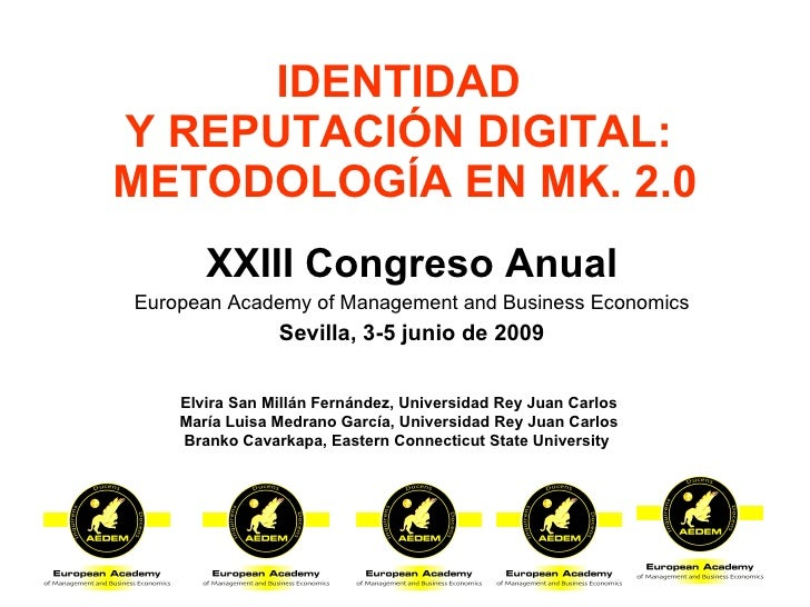 IDENTIDAD  Y REPUTACIÓN DIGITAL:  METODOLOGÍA EN MK. 2.0 <ul><li>XXIII Congreso Anual </li></ul><ul><li>European Academy o...