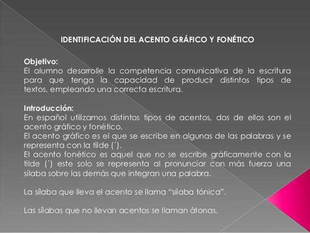 IDENTIFICACIÓN DEL ACENTO GRÁFICO Y FONÉTICO Objetivo: El alumno desarrolle la competencia comunicativa de la escritura pa...
