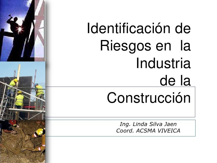 Identificación de   Riesgos en la          Industria              de la    Construcción       Ing. Linda Silva Jaen      C...