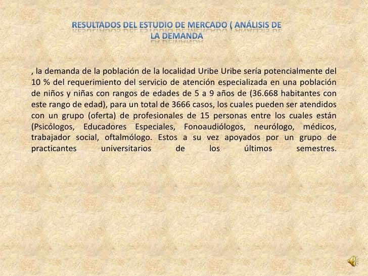 , la demanda de la población de la localidad Uribe Uribe sería potencialmente del10 % del requerimiento del servicio de at...