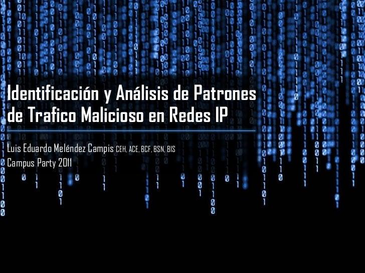 Identificación y Análisis de Patronesde Trafico Malicioso en Redes IPLuis Eduardo Meléndez Campis CEH, ACE, BCF, BSN, BISC...