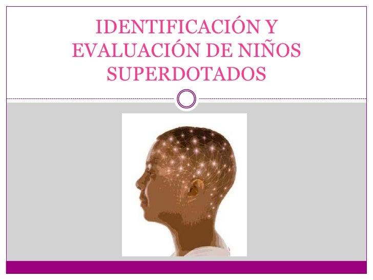 IDENTIFICACIÓN Y EVALUACIÓN DE NIÑOS    SUPERDOTADOS