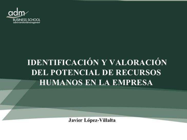 IDENTIFICACIÓN Y VALORACIÓN  DEL POTENCIAL DE RECURSOS HUMANOS EN LA EMPRESA Javier López-Villalta
