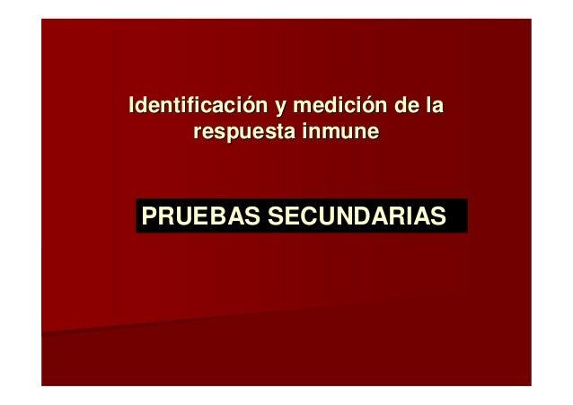 Identificación y medición de laIdentificación y medición de la respuesta inmunerespuesta inmune PRUEBAS SECUNDARIAS