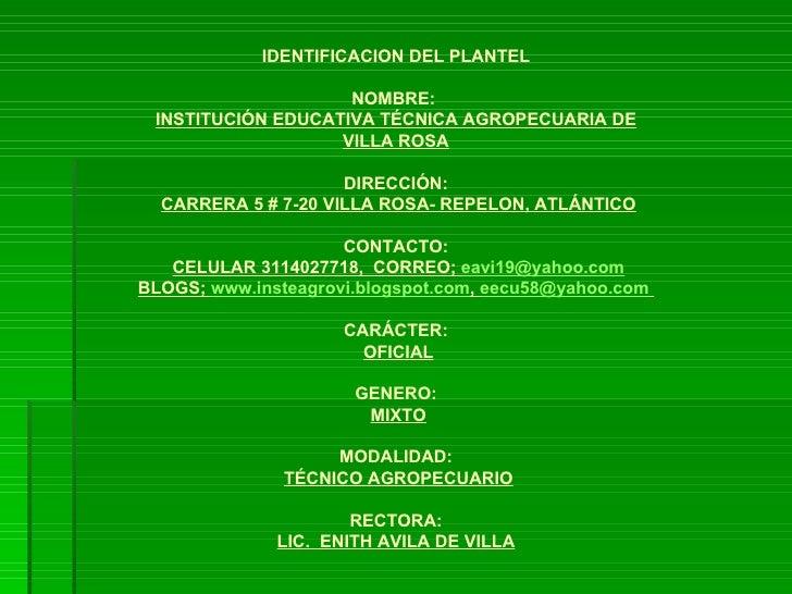 IDENTIFICACION DEL PLANTEL NOMBRE:  INSTITUCIÓN EDUCATIVA TÉCNICA AGROPECUARIA DE VILLA ROSA DIRECCIÓN:   CARRERA 5 # 7-20...