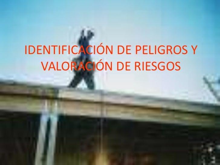 IDENTIFICACIÓN DE PELIGROS Y   VALORACIÓN DE RIESGOS