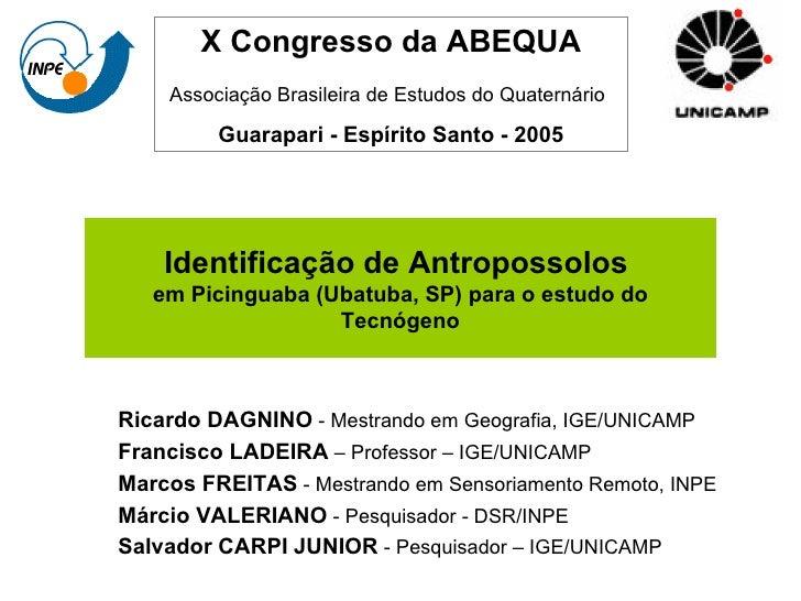 Identificação de Antropossolos  em Picinguaba (Ubatuba, SP) para o estudo do Tecnógeno Ricardo DAGNINO  - Mestrando em Geo...