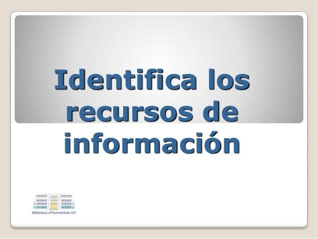 Identifica los recursos de información