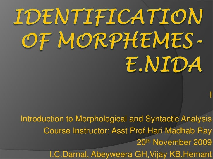 Identification of Morphemes-E.nida<br />I<br />Introduction to Morphological and Syntactic Analysis   <br />Course Instruc...