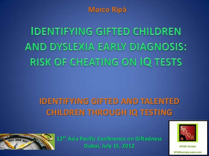 Marco RipàIDENTIFYING GIFTED AND TALENTED  CHILDREN THROUGH IQ TESTING   12th Asia Pacific Conference on Giftedness       ...