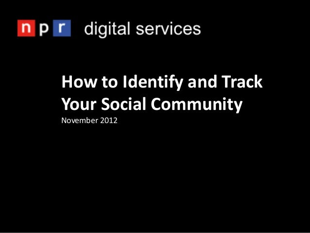 How to Identify and TrackYour Social CommunityNovember 2012