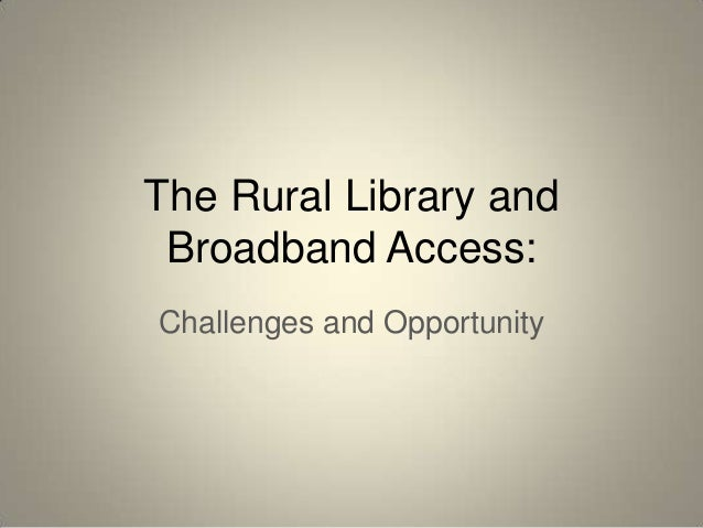 The Rural Library and Broadband Access: Challenges and Opportunity
