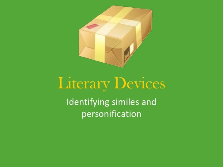 Literary Devices Identifying similes and    personification