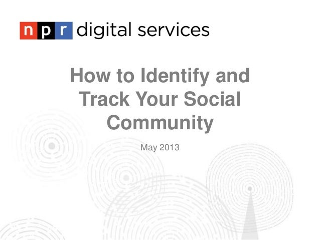 How to Identify andTrack Your SocialCommunityMay 2013