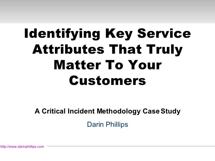 Identifying Key Service Attributes That Truly Matter To Your Customers A Critical Incident Methodology Case Study Darin Ph...