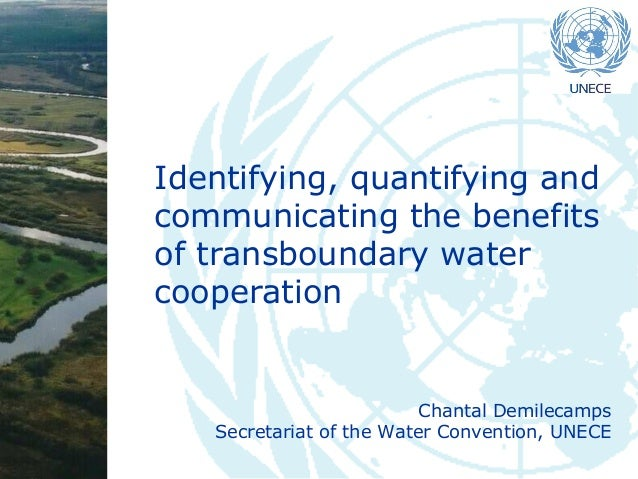 Identifying, quantifying and communicating the benefits of transboundary water cooperation  Chantal Demilecamps Secretaria...