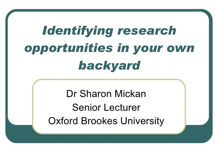 Identifying research opportunities in your own backyard Dr Sharon Mickan Senior Lecturer Oxford Brookes University