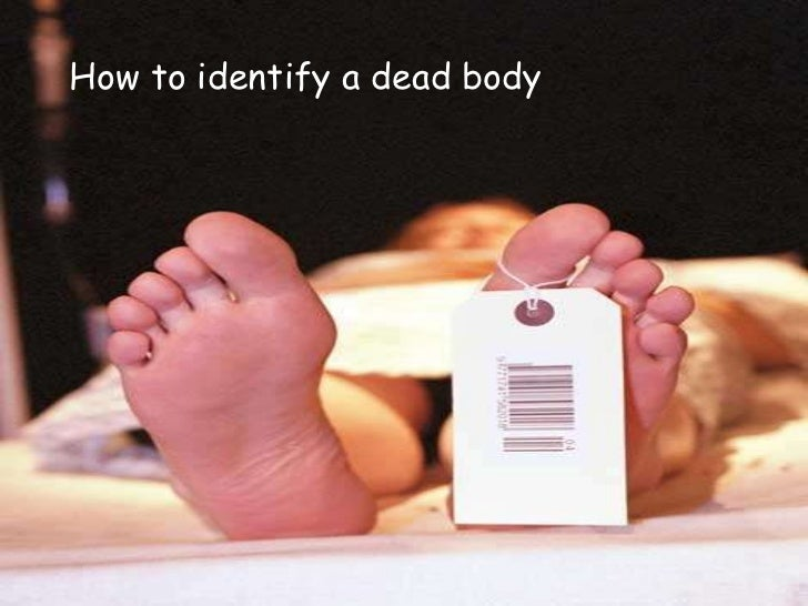 How to identify a dead body