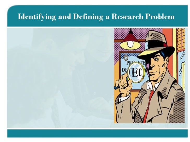Identifying and Defining a Research Problem