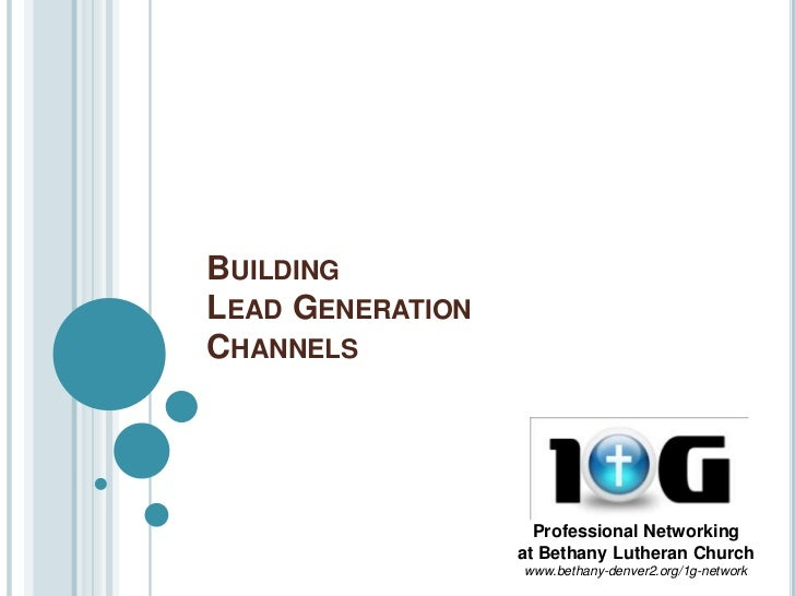 Building Lead Generation Channels<br />Professional Networkingat Bethany Lutheran Church<br />www.bethany-denver2.org/1g-n...