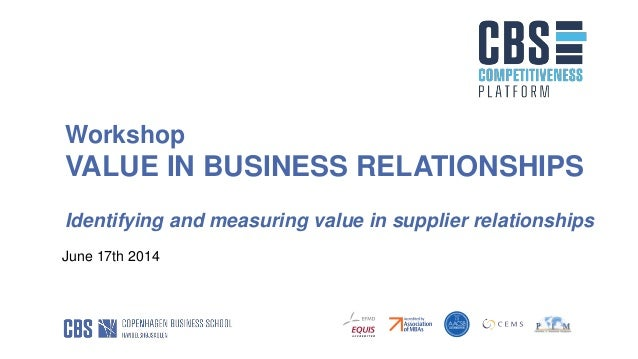 Workshop VALUE IN BUSINESS RELATIONSHIPS Identifying and measuring value in supplier relationships June 17th 2014