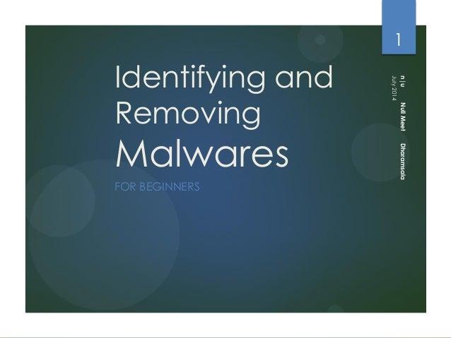 Identifying and Removing Malwares FOR BEGINNERS n|uNullMeetDharamsala 1 July2014