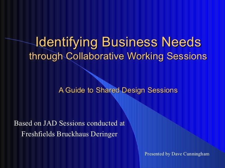 Identifying Business Needs  through Collaborative Working Sessions A Guide to Shared Design Sessions Based on JAD Sessions...
