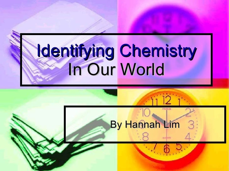 Identifying chemistry in our world hannah
