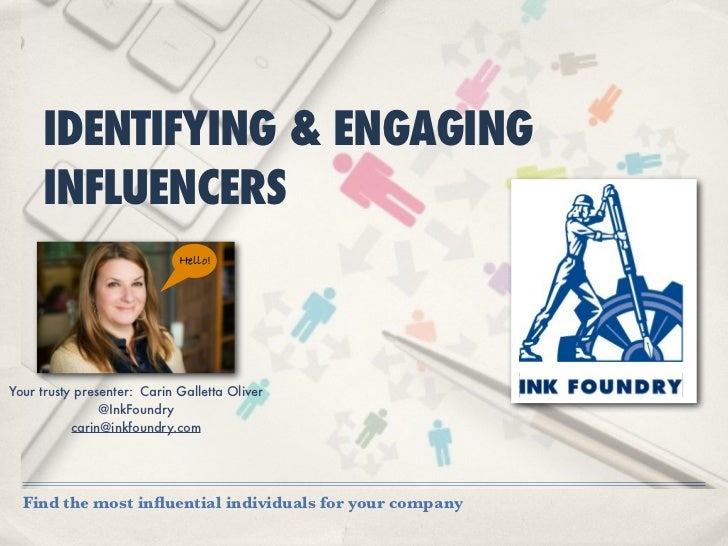 IDENTIFYING & ENGAGING     INFLUENCERS                             Hello!Your trusty presenter: Carin Galletta Oliver     ...