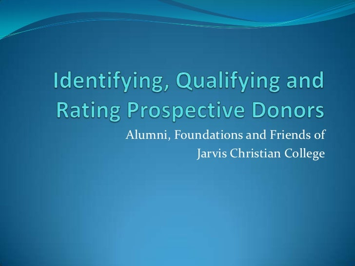Identifying, Qualifying and Rating Prospective Donors<br />Alumni, Foundations and Friends of <br />Jarvis Christian Colle...