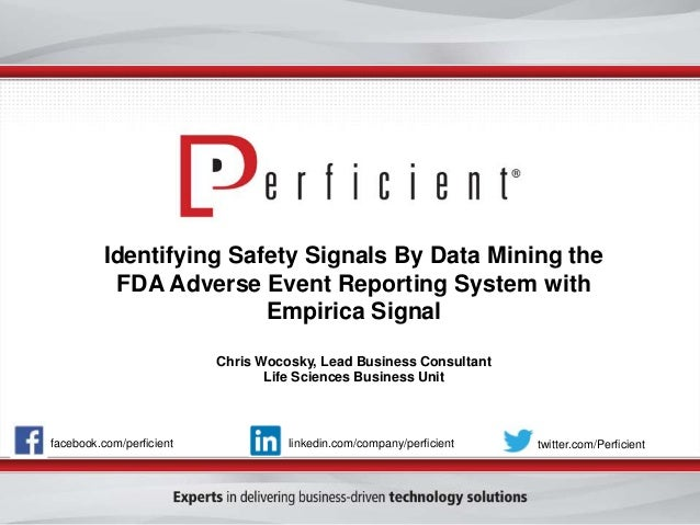 Identifying Safety Signals By Data Mining the FDA Adverse Event Reporting System with Empirica Signal Chris Wocosky, Lead ...