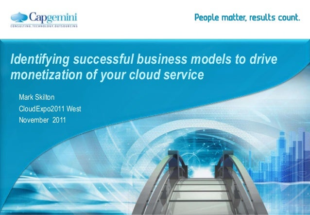 Identifying successful business models to drive monetization of your cloud service Mark Skilton CloudExpo2011 West Novembe...