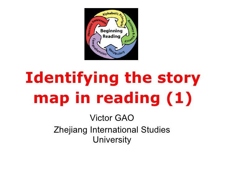 Identifying the story map in reading (1) Victor GAO Zhejiang International Studies University