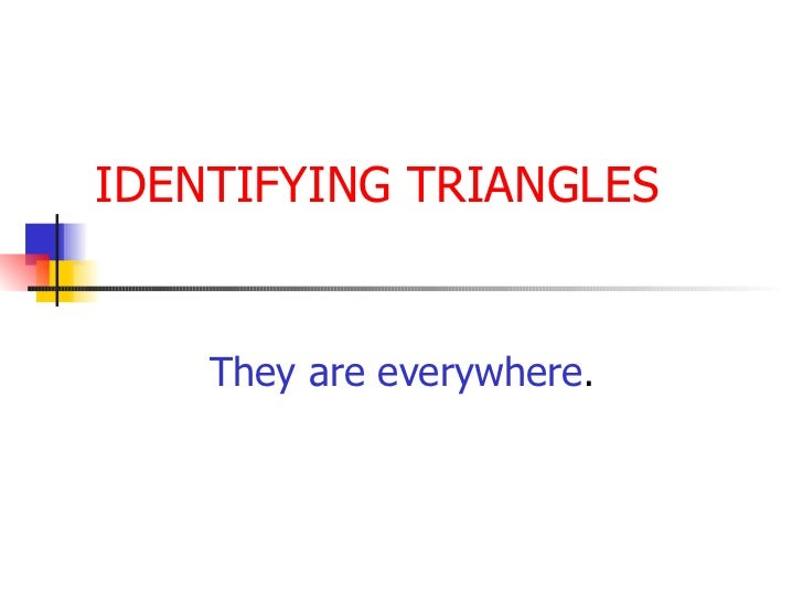 IDENTIFYING TRIANGLES They are everywhere .