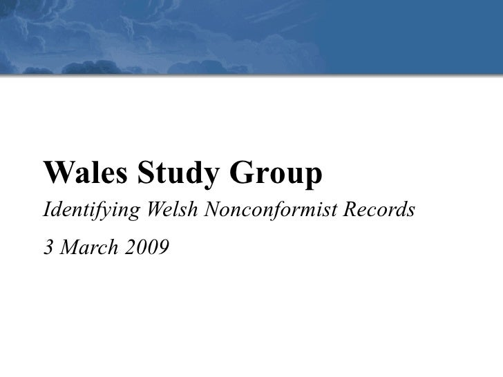 Wales Study Group Identifying Welsh Nonconformist Records 3 March 2009