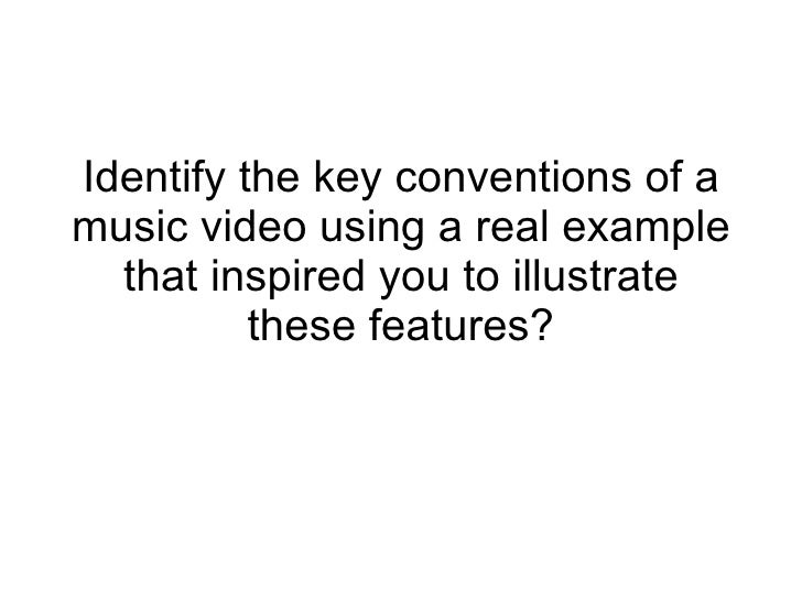 Identify the key conventions of a music video using a real example that inspired you to illustrate these features?