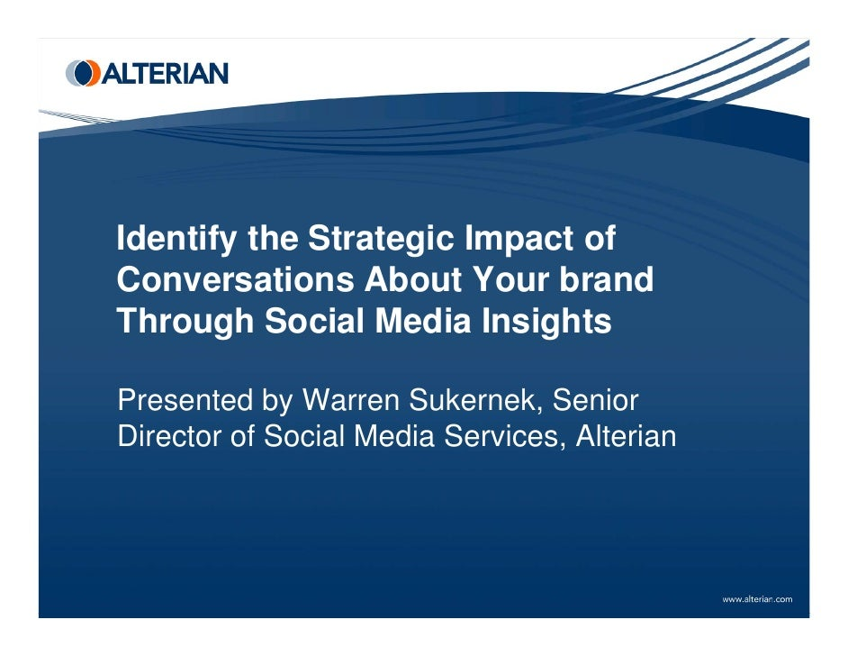 Identify the Strategic Impact of Conversations About Your brand Through Social Media Insights  Presented by Warren Sukerne...