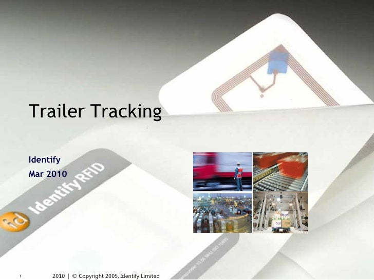Trailer Tracking      Identify     Mar 2010     1        2010 | © Copyright 2005, Identify Limited
